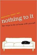 Nothing to It : Ten Ways to Be at Home with Yourself by Brother Phap Hai...
