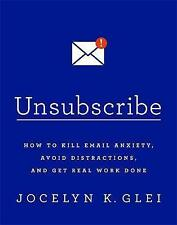Unsubscribe: How to Kill Email Anxiety, Avoid Distractions and Get REAL Work Don