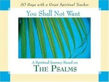 You Shall Not Want: A Spiritual Journey Based on the Psalms (30 Days With a Grea