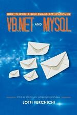 How to Write a Bulk Emails Application in Vb. Net and Mysql : Step by Step...