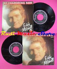 LP 45 7'' EDDY MITCHELL Ne changeons rien Francais made in u.s.a. no cd mc dvd