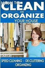 How to Clean and Organize Your House : The Ultimate DIY House Hack Guide for:...