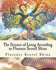 The Science of Living According to Florence Scovel Shinn: Illustrated Edition