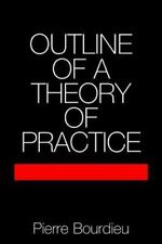 Outline of a Theory of Practice (Cambridge Studies in Social and Cultural Anthr