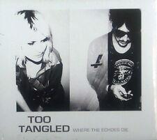 CD TOO TANGLED - where the echos die, neu - ovp
