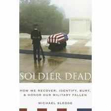 Soldier Dead: How We Recover, Identify, Bury, and Honor Our Military Fallen by