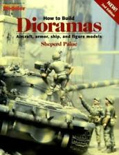 How to Build Dioramas by Sheperd Paine (1999, Paperback)