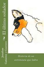 El último Soñador : Historia de un Astronauta Que Ladra by Jonathan Gutiérrez...