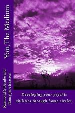 You, the Medium: A Manual on How to Develope Your Psychic Abilities Through Home