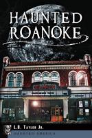 Haunted Roanoke [Haunted America] [VA] [The History Press]