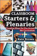 Classroom Starters and Plenaries: Creative Ideas for Use Across the Curriculum …