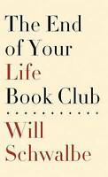 NEW The End Of Your Life Book Club (Basic) by Will Schwalbe
