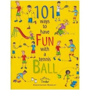 101 Ways to Have Fun with a Tennis Ball by Christopher Dunkley OFFICIAL SUPPLIER