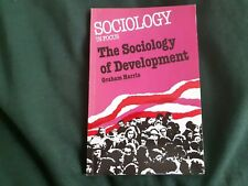 Sociology In Focus, The Sociology Of Development by Graham Harris, Sociology