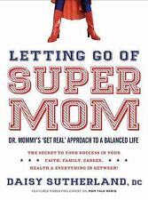 """Letting Go of Supermom: Dr. Mommy's """"Get Real"""" Approach to a Balanced-ExLibrary"""
