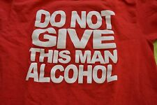 Funny Do Not Give This Man Alcohol T-shirt Men M Red