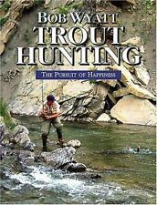 Trout Hunting : The Pursuit of Happiness by Bob Wyatt 2004, Hardcover, Import