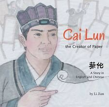 Cai Lun, the Creator of Paper : A Story in English and Chinese by Li Jian...
