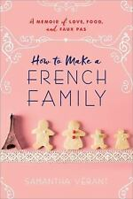 How to Make a French Family: A Memoir of Love, Food, and Faux Pas by Vérant, Sa