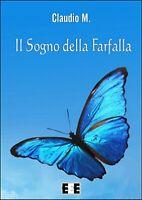 Il sogno della farfalla di Claudio M.,  2015,  Eee-edizioni Esordienti
