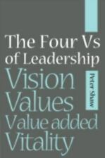 The Four vs of Leadership : Vision, Values, Value-Added and Vitality by Peter...