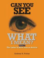 Can You See What I Mean Vol 2 : The Letter a More Than an Article by Sydney...