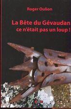 LA BÊTE DU GEVAUDAN CE N'ETAIT PAS UN LOUP! édition 2013 par Roger OULION