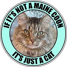 "IF IT'S NOT A MAINE COON IT'S JUST A CAT 4"" STICKER"