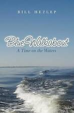 NEW Blue Walkabout: A Time on the Waters by Bill Hezlep