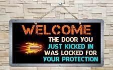 """692Hs Welcome Door Just Kicked In Locked 5""""x10"""" Aluminum Hanging Novelty Sign"""