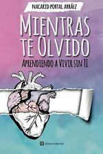 Mientras Te Olvido Nacarid Portal Aprendiendo a Vivir Sin Ti Español Libro New