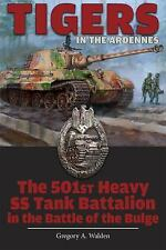 Tigers in the Ardennes 501st Heavy SS Tank Btn Battle of Bulge Reference Book