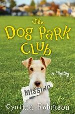 The Dog Park Club: A Mystery by Cynthia Robinson 2010 HB DJ Max Bravo Mystery #1