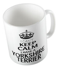 I CAN'T KEEP CALM I HAVE A YORKSHIRE TERRIER MUG CUP DOG PUPPY YORKIE DOGGY