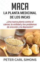 Maca - la Planta Medicinal de Los Incas : ¿una Nueva Planta Contra el Cáncer,...