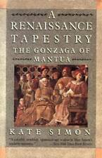 KATE SIMON A RENAISSANCE TAPESTRY GONZAGA OF MANTUA