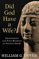 Did God Have a Wife? : Archaeology and Folk Religion in Ancient Israel, Paper...
