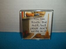 """Humorous Fridge Magnet """"You Can Touch The Dust...."""""""