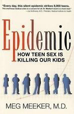 Epidemic: How Teen Sex Is Killing Our Kids, Meeker M.D., Margaret J., Meeker, Me