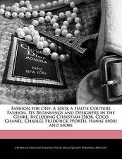 Fashion for One: A Look a Haute Couture Fashion, Its Beginnings and Designers...