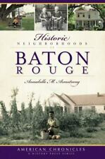 Historic Neighborhoods of Baton Rouge by Larry G. Aaron; Annabelle M. Armstrong