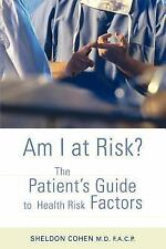 Am I at Risk? : The Patient's Guide to Health Risk Factors by Sheldon Cohen...