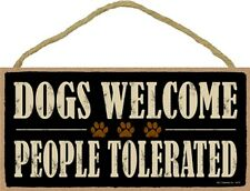 Novelty-Fun Wood Sign-DOG Plaque--Dogs Welcome, People Tolerated