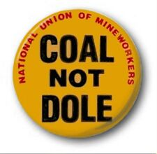 "COAL NOT DOLE - 25mm 1"" Button Badge - Novelty Cute Miners Thatcher"