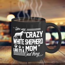 CRAZY WHITE SHEPHERD MOM MUG, WHITE GERMAN SHEPHERD MOTHER'S DAY GIFTS