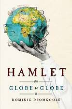 Hamlet Globe to Globe: Two Years, 190,000 Miles, 197 Countries, One Play by...