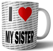 I Love My Sister Tea - Coffee - Mug - Cup - Birthday - Christmas - Gift