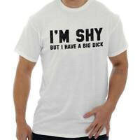 I'm Shy But I Have A Big D*** Funny Sarcastic Adult Humor T Shirt Tee For Men