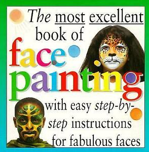 The Most Excellent Book of Face Painting by Margaret Lincoln