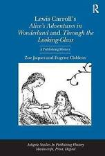 Lewis Carroll's Alice's Adventures in Wonderland and Through the Looking-Glass: A Publishing History by Dr. Eugene Giddens, Zoe Jaques (Hardback, 2013)